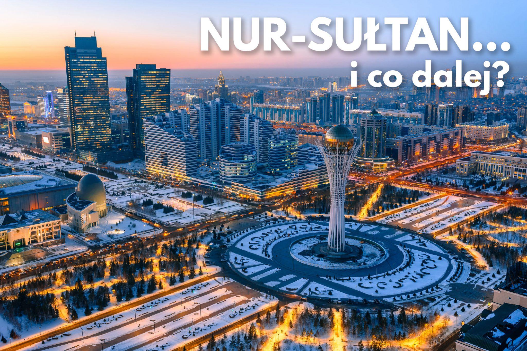 Nur-Sułtan i co dalej?